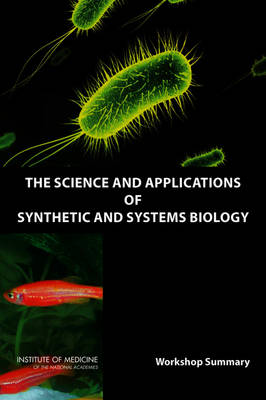 The Science and Applications of Synthetic and Systems Biology: Workshop Summary (Paperback)