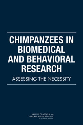 Chimpanzees in Biomedical and Behavioral Research: Assessing the Necessity (Paperback)