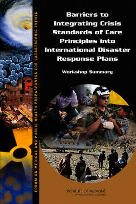 Barriers to Integrating Crisis Standards of Care Principles into International Disaster Response Plans: Workshop Summary (Paperback)