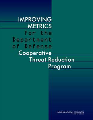 Improving Metrics for the Department of Defense Cooperative Threat Reduction Program (Paperback)