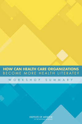 How Can Health Care Organizations Become More Health Literate?: Workshop Summary (Paperback)