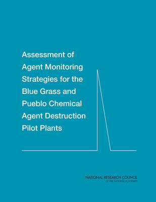Assessment of Agent Monitoring Strategies for the Blue Grass and Pueblo Chemical Agent Destruction Pilot Plants (Paperback)