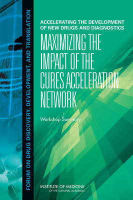 Accelerating the Development of New Drugs and Diagnostics: Maximizing the Impact of the Cures Acceleration Network: Workshop Summary (Paperback)