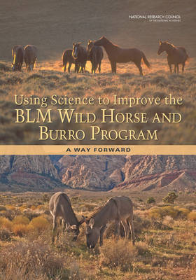 Using Science to Improve the BLM Wild Horse and Burro Program: A Way Forward (Paperback)
