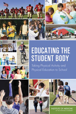 Educating the Student Body: Taking Physical Activity and Physical Education to School (Paperback)
