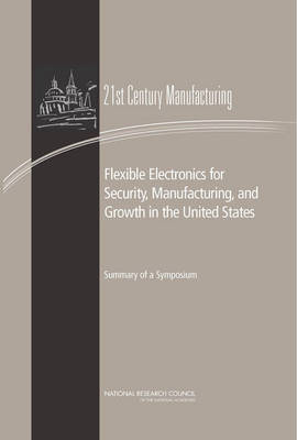 Flexible Electronics for Security, Manufacturing, and Growth in the United States: Summary of a Symposium (Paperback)