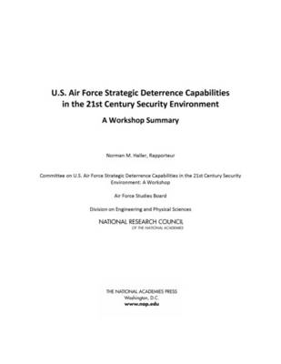 U.S. Air Force Strategic Deterrence Capabilities in the 21st Century Security Environment: A Workshop Summary (Paperback)