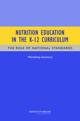 Nutrition Education in the K-12 Curriculum: The Role of National Standards: Workshop Summary (Paperback)