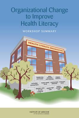 Organizational Change to Improve Health Literacy: Workshop Summary (Paperback)