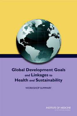 Global Development Goals and Linkages to Health and Sustainability: Workshop Summary (Paperback)