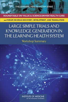 Large Simple Trials and Knowledge Generation in a Learning Health System: Workshop Summary (Paperback)