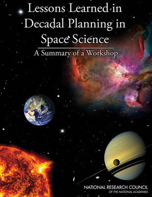 Lessons Learned in Decadal Planning in Space Science: Summary of a Workshop (Paperback)