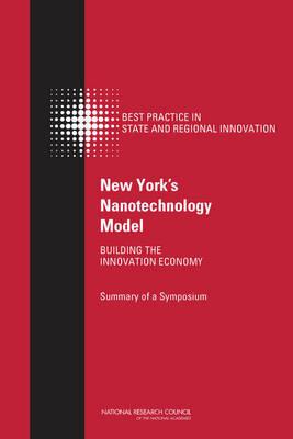 New York's Nanotechnology Model: Building the Innovation Economy: Summary of a Symposium (Paperback)