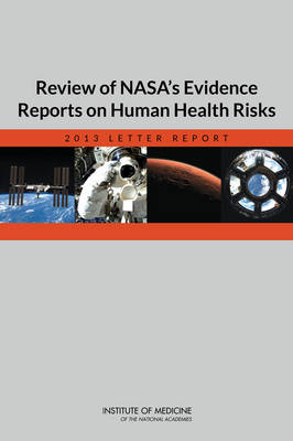 Review of NASA's Evidence Reports on Human Health Risks: 2013 Letter Report (Paperback)