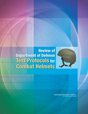 Review of Department of Defense Test Protocols for Combat Helmets (Paperback)