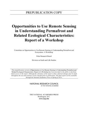 Opportunities to Use Remote Sensing in Understanding Permafrost and Related Ecological Characteristics: Report of a Workshop (Paperback)