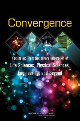 Convergence: Facilitating Transdisciplinary Integration of Life Sciences, Physical Sciences, Engineering, and Beyond (Paperback)