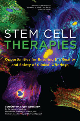 Stem Cell Therapies: Opportunities for Ensuring the Quality and Safety of Clinical Offerings: Summary of a Joint Workshop by the Institute of Medicine, the National Academy of Sciences, and the International Society for Stem Cell Research (Paperback)