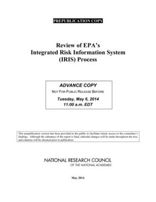 Review of EPA's Integrated Risk Information System (IRIS) Process (Paperback)