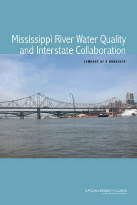 Mississippi River Water Quality and Interstate Collaboration: Summary of a Workshop (Paperback)
