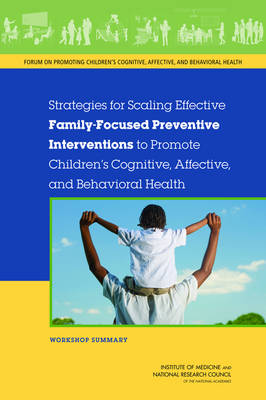 Strategies for Scaling Effective Family-Focused Preventive Interventions to Promote Children's Cognitive, Affective, and Behavioral Health: Workshop Summary (Paperback)