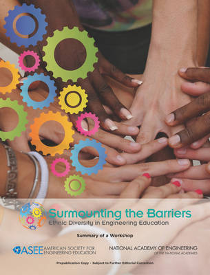 Surmounting the Barriers: Ethnic Diversity in Engineering Education: Summary of a Workshop (Paperback)