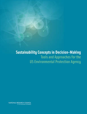 Sustainability Concepts in Decision-Making: Tools and Approaches for the US Environmental Protection Agency (Paperback)