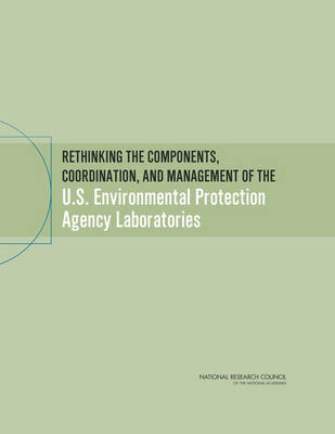 Rethinking the Components, Coordination, and Management of the U.S. Environmental Protection Agency Laboratories (Paperback)