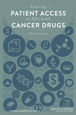 Ensuring Patient Access to Affordable Cancer Drugs: Workshop Summary (Paperback)