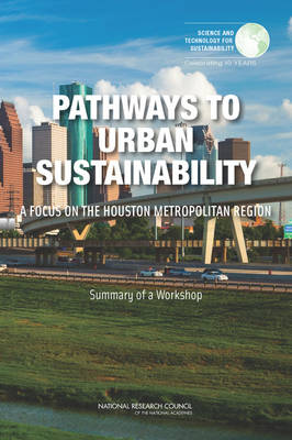 Pathways to Urban Sustainability: A Focus on the Houston Metropolitan Region: Summary of a Workshop (Paperback)
