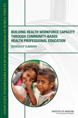 Building Health Workforce Capacity Through Community-Based Health Professional Education: Workshop Summary (Paperback)