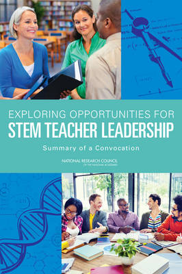 Exploring Opportunities for STEM Teacher Leadership: Summary of a Convocation (Paperback)