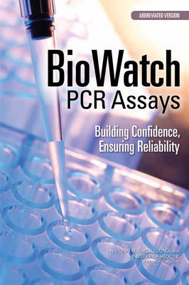 BioWatch PCR Assays: Building Confidence, Ensuring Reliability: Abbreviated Version (Paperback)