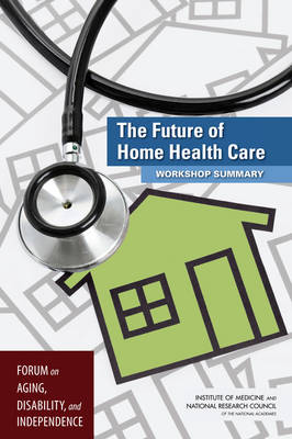 The Future of Home Health Care: Workshop Summary (Paperback)