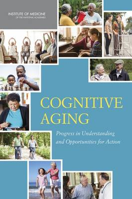 Cognitive Aging: Progress in Understanding and Opportunities for Action (Hardback)