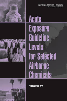 Acute Exposure Guideline Levels for Selected Airborne Chemicals: Volume 19 (Paperback)