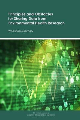 Principles and Obstacles for Sharing Data from Environmental Health Research: Workshop Summary (Paperback)