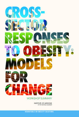 Cross-Sector Responses to Obesity: Models for Change: Workshop Summary (Paperback)