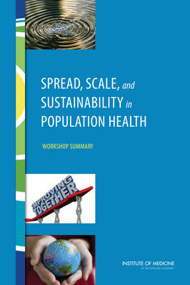 Spread, Scale, and Sustainability in Population Health: Workshop Summary (Paperback)