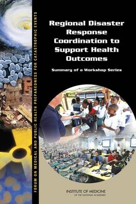 Regional Disaster Response Coordination to Support Health Outcomes: Summary of a Workshop Series (Paperback)