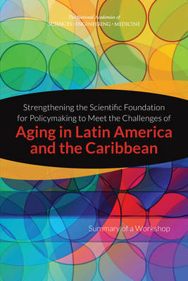 Strengthening the Scientific Foundation for Policymaking to Meet the Challenges of Aging in Latin America and the Caribbean: Summary of a Workshop (Paperback)