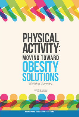 Physical Activity: Moving Toward Obesity Solutions: Workshop Summary (Paperback)