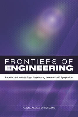 Frontiers of Engineering: Reports on Leading-Edge Engineering from the 2015 Symposium (Paperback)