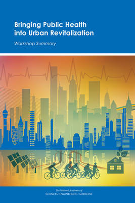 Bringing Public Health into Urban Revitalization: Workshop Summary (Paperback)