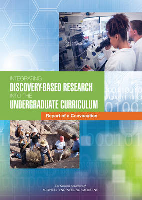 Integrating Discovery-Based Research into the Undergraduate Curriculum: Report of a Convocation (Paperback)