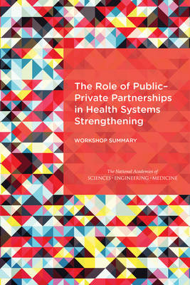 The Role of Public-Private Partnerships in Health Systems Strengthening: Workshop Summary (Paperback)