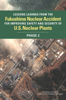 Lessons Learned from the Fukushima Nuclear Accident for Improving Safety and Security of U.S. Nuclear Plants: Phase 2 (Paperback)