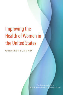 Improving the Health of Women in the United States: Workshop Summary (Paperback)