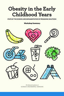 Obesity in the Early Childhood Years: State of the Science and Implementation of Promising Solutions: Workshop Summary (Paperback)