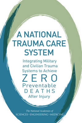 A National Trauma Care System: Integrating Military and Civilian Trauma Systems to Achieve Zero Preventable Deaths After Injury (Paperback)
